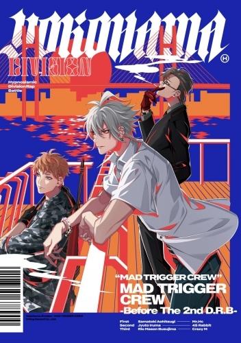 【マキシシングル】ヒプノシスマイク ヨコハマディビジョン 「MAD TRIGGER CREW -Before The 2nd D.R.B-」/MAD TRIGGER CREW