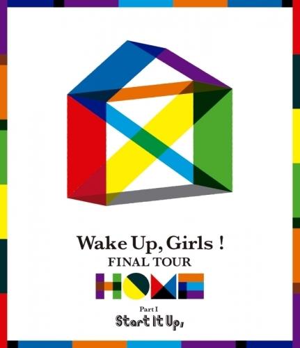 【Blu-ray】Wake Up,Girls!/Wake Up,Girls! FINAL TOUR -HOME- ~PART I Start It Up,~