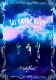 "Kalafina/LIVE TOUR 2015~2016 ""far on the water""Special Final @東京国際フォーラムホールA"