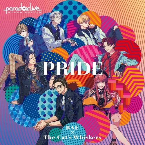 "【マキシシングル】Paradox Live Stage Battle ""PRIDE""/BAE×The Cat's Whiskers"