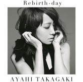 TV 戦姫絶唱シンフォギアGX ED「Rebirth-day」/高垣彩陽 初回生産限定盤