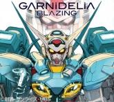 TV ガンダム Gのレコンギスタ 主題歌「BLAZING」/GARNiDELiA 期間生産限定盤