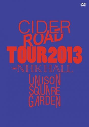 【DVD】UNISON SQUARE GARDEN TOUR 2013 CIDER ROAD TOUR @ NHK HALL 2013.04.10