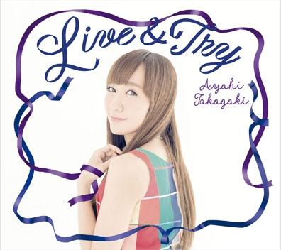 【マキシシングル】高垣彩陽/10thシングル「Live & Try」 通常盤